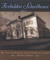 Forbidden Schoolhouse: The True and Dramatic Story of Prudence Crandall and Her Students