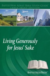 Living Generously for Jesus' Sake: Study Guide Large Print