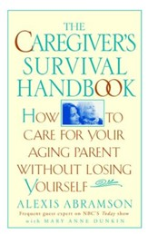 The Caregiver's Survival Handbook: How to Care for Your Aging Parent Without Losing Yourself - eBook