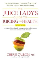 The Juice Lady's Guide To Juicing for Health: Unleashing the Healing Power of Whole Fruits and VegetablesRevised Edition - eBook