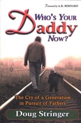 Who's Your Daddy Now?: The Heart Cry of God To A  Fatherless Generation