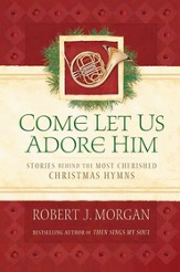 He shall be called 150 names of jesus and what they mean to you come let us adore him stories behind the most cherished christmas hymns ebook fandeluxe Epub