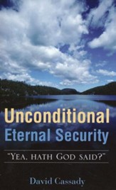 Unconditional Eternal Security: Yea, Hath God Said?