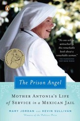 The Prison Angel: Mother Antonia's Journey from Beverly Hills to a Life of Service in a Mexican Jail - eBook