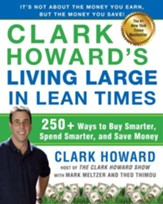 Clark Howard's Living Large in Lean Times: 250+ Ways to Buy Smarter, Spend Smarter, and Save Money - eBook