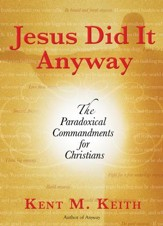 Jesus Did It Anyway: The Paradoxical Commandments for Christians - eBook