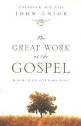 The Great Work of the Gospel: How We Experience God's Grace