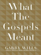 What the Gospels Meant - eBook