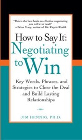 How to Say It: Negotiating to Win: Key Words, Phrases, and Strategies to Close the Deal and Build Lasting Relationships - eBook
