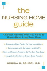 The Nursing Home Guide: A Doctor Reveals What You Need to Know about Long-Term Care - eBook