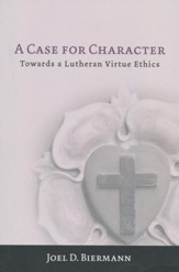 A Case for Character: Towards a Lutheran Virtue Ethics