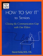 How To Say It (R) to Seniors: Closing the Communication Gap with Our Elders - eBook