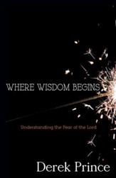 Where Wisdom Begins: Understanding the Fear of the Lord - eBook