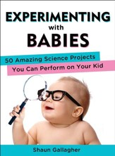 Experimenting with Babies: 50 Amazing Science Projects You Can Perform on Your Kid - eBook