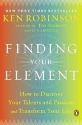 Finding Your Element: How to Discover Your Talents and Passions and Transform Your Life - eBook