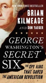 George Washington's Secret Six: The Spy Ring That Saved the American Revolution - eBook