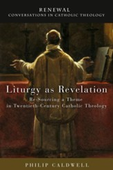Liturgy as Revelation: Re-Sourcing a Theme in Twentieth-Century Catholic Theology