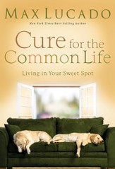 Cure for the Common Life: Premier Library Edition - eBook