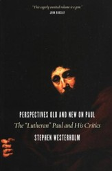 Perspectives Old and New on Paul: The Lutheran Paul and His Critics