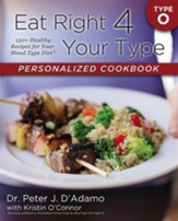 Eat Right 4 Your Type Personalized Cookbook Type O: 150+ Healthy Recipes For Your Blood Type Diet - eBook