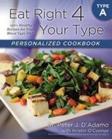 Eat Right 4 Your Type Personalized Cookbook Type A: 150+ Healthy Recipes For Your Blood Type Diet - eBook