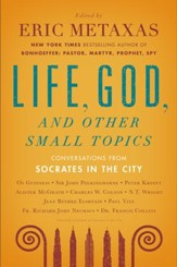 Life, God, and Other Small Topics: Conversations from Socrates in the City - eBook