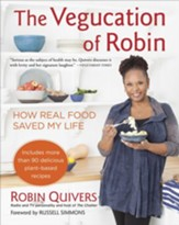 The Vegucation of Robin: How Real Food Saved My Life - eBook