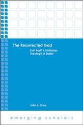 The Resurrected God: Karl Barth's Trinitarian Theology of Easter
