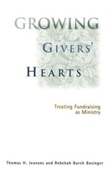 Growing Givers' Hearts: Treating Fundraising As   Ministry
