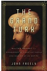 The Grand Turk: Sultan Mehmet II - Conqueror of Constantinople and Master of an Empire - eBook