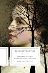 The Bronte Sisters: Three Novels: Jane Eyre; Wuthering Heights; and Agnes Grey (Penguin Classics Deluxe Edition) - eBook