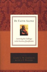 By Faith Alone: Answering the Challenges to the Doctrine of Justification