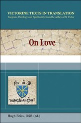 On Love: A Selection of Works of Hugh, Adam, Achard, Richard, and Godfrey of St. Victor