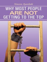 Why Most People Are Not Getting to the Top - eBook