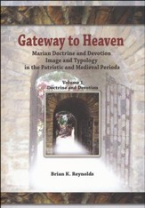 Gateway to Heaven: Marian Doctrine and Devotion, Image and Typology in the Patristic and Medieval Periods-Volume I: Doctrine and Devotion