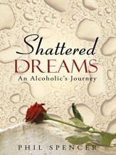 Shattered Dreams: An Alcoholic's Journey - eBook