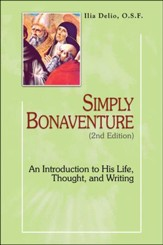 Simply Bonaventure: An Introduction to His Life, Thought, and Writings 2nd Edition