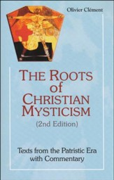 Roots Of Christian Mysticism: Texts From The Patristic Era With Commentary, Second Edition