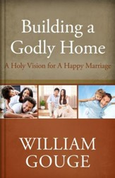Building a Godly Home, Volume 2: A Holy Vision for a Happy Marriage - eBook