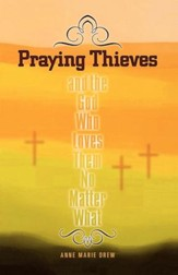 Praying Thieves and the God Who Loves Them No Matter What - eBook