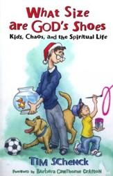 What Size are God's Shoes: Kids, Chaos, and the Spiritual Life - eBook