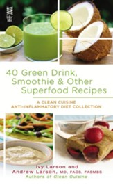 40 Green Drink, Smoothie & Other Superfood Recipes: A Clean Cuisine Anti-inflammatory Diet Collection - eBook