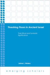 Threshing Floors in Ancient Israel: Their Ritual and Symbolic Significance [Paperback]