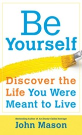 Be Yourself-Discover the Life You Were Meant to Live - eBook