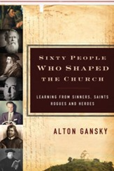 Sixty People Who Shaped the Church: Learning from Sinners, Saints, Rogues, and Heroes - eBook