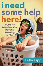 I Need Some Help Here!: Hope for When Your Kids Don't Go according to Plan - eBook