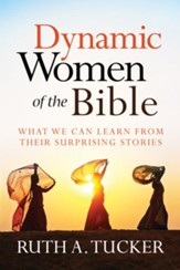 Dynamic Women of the Bible: What We Can Learn from Their Surprising Stories - eBook