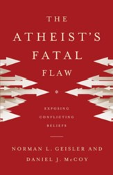 Atheist's Fatal Flaw, The: Exposing Conflicting Beliefs - eBook