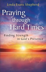 Praying through Hard Times: Finding Strength in God's Presence - eBook