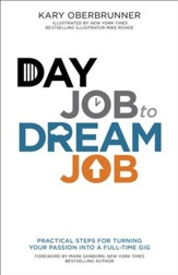 Day Job to Dream Job: Practical Steps for Turning Your Passion into a Full-Time Gig - eBook